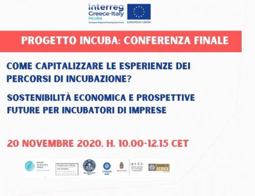 Conferenza finale – progetto INCUBA  Come capitalizzare le esperienze dei percorsi di incubazione? Sostenibilità economica e prospettive future per incubatori di imprese- 20 novembre 2020, h. 10.00-12.15 CET